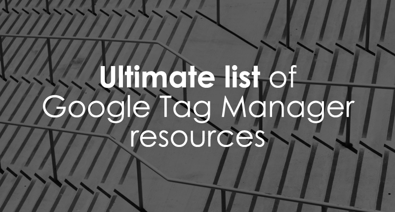 Ultimate list of Google Tag Manager Resources