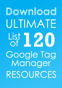 Download Ultimate List of 120 Google Tag Manager Resources