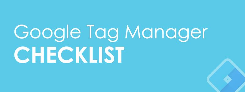 Google Tag Manager Checklist