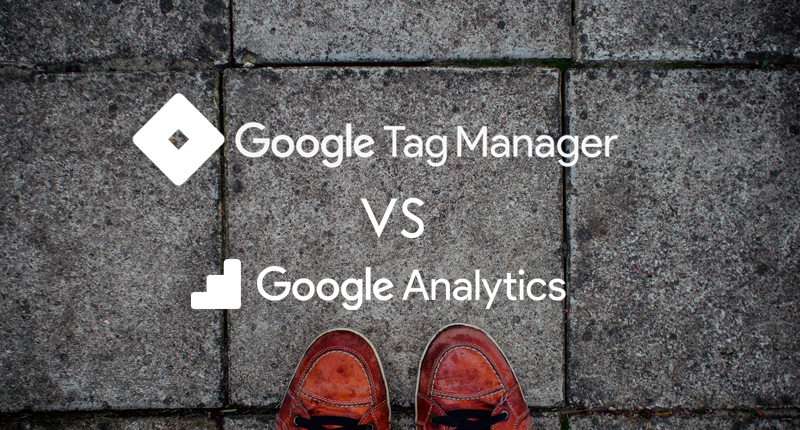 Google Tag Manager vs Google Analytics