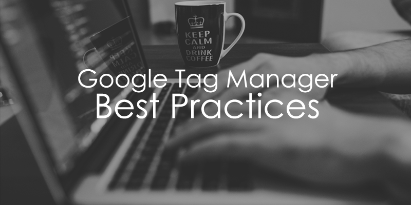 Google Tag Manager Best Practices  23 Actionable Tips - Analytics Mania 63fe63d4f