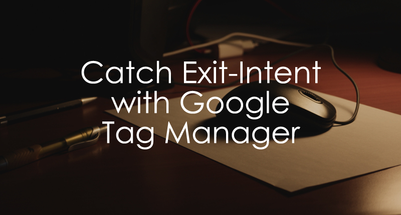 Catch Exit-Intent with Google Tag Manager