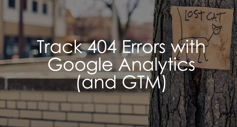 Track 404 errors with Google Analytics and Google Tag Manager