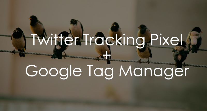 Twitter Tracking Pixel Google Tag Manager