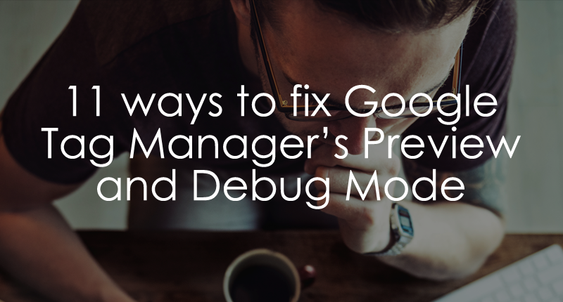 Google Tag Manager Preview Mode Not Working