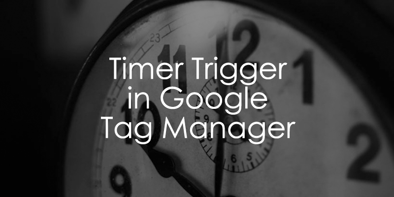 Guide: How To Use Timer Trigger in Google Tag Manager