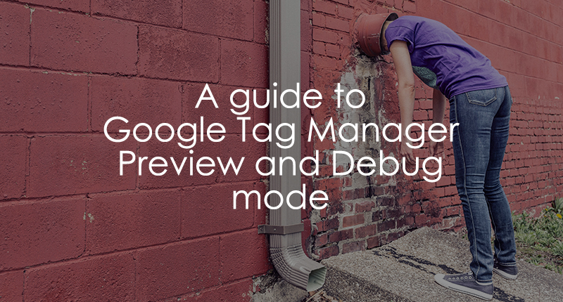 Google Tag Manager Debug Mode - Complete Guide