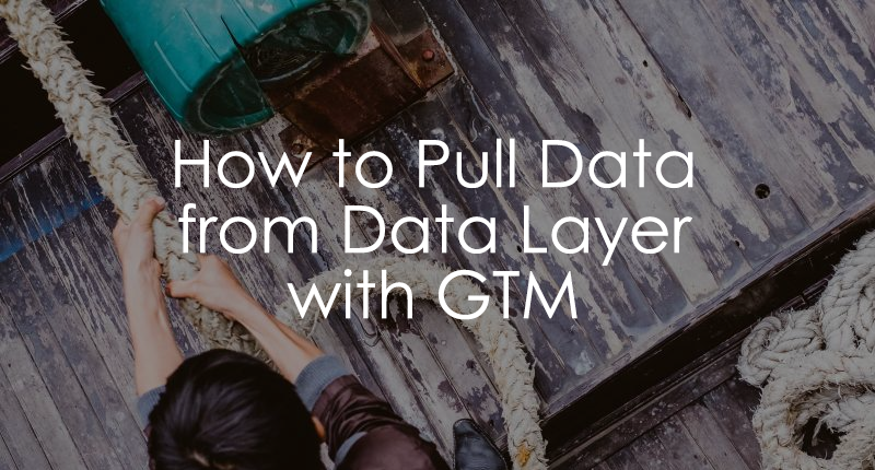 How to Pull data from data layer with Google Tag Manager