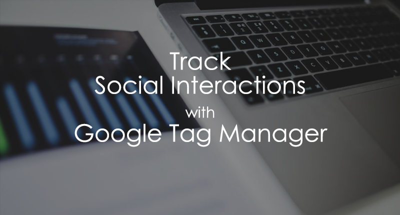 Track Social Interactions with Google Tag Manager