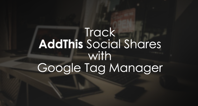 Track AddThis Social Shares with Google Tag Manager
