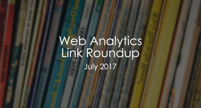 Web Analytics Link Roundup July 2017