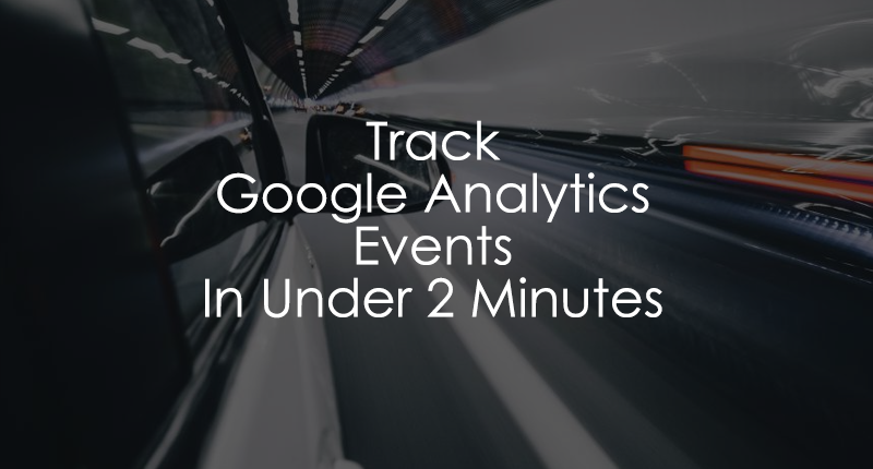 Track Google Analytics Events in 2 minutes