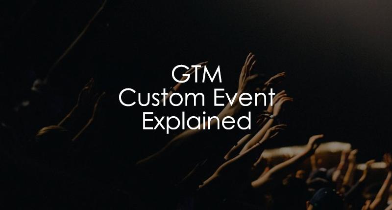 Google Tag Manager Custom Event Trigger Explained