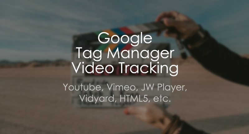 Google Tag Manager Video Tracking Guide - Youtube, Vimeo, Wistia, HTML5, Vidyard, JW Player