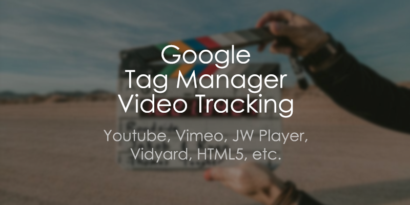 Google Tag Manager Video Tracking: The Complete Guide