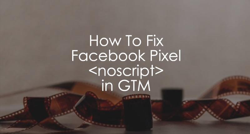 How To Fix Facebook Pixel Noscript in Google Tag Manager
