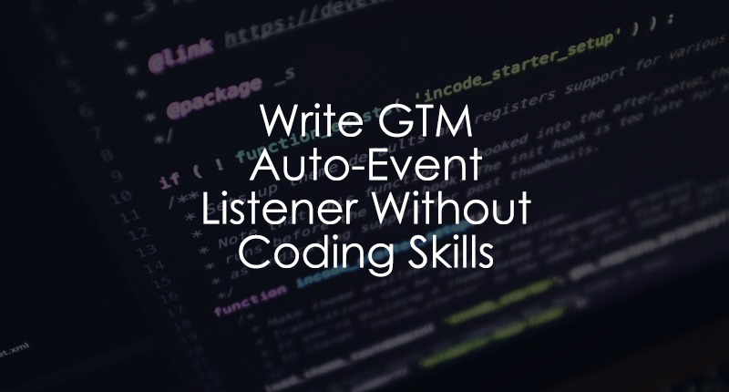 How To Write an Auto-Event Listener without Coding Skills in GTM