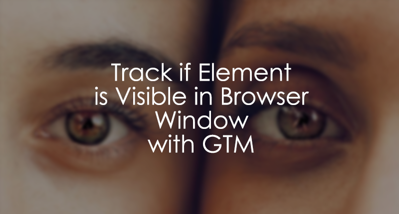 Track if Element Is Visible on the Screen with Google Tag Manager