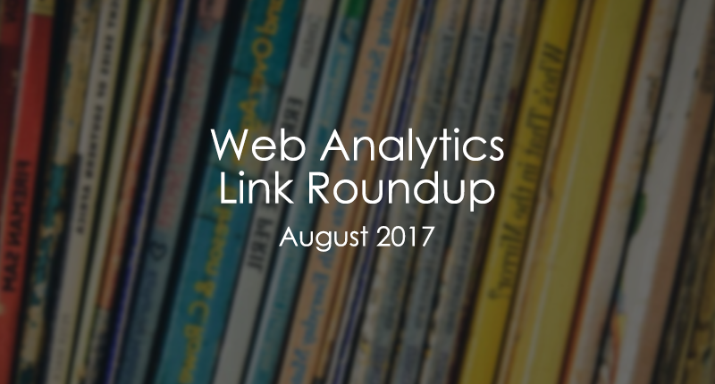 Web Analytics Link Roundup August 2017