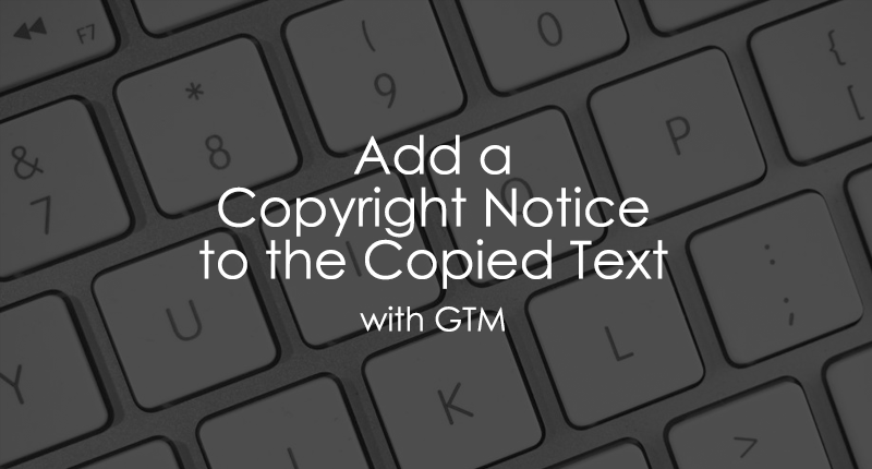 add a copyright notice to the copied text with Google Tag Manager