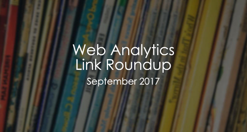 Web Analytics link Roundup 2017 September
