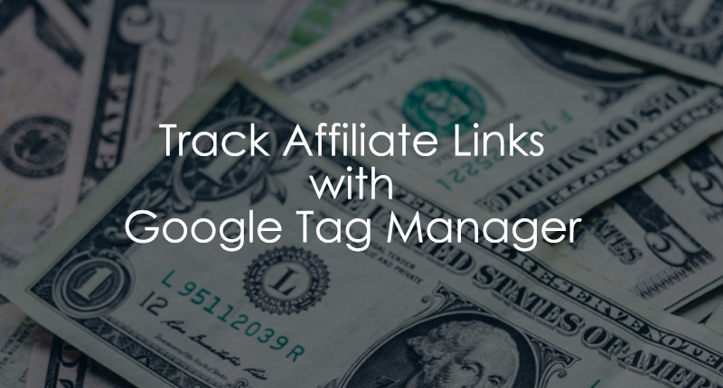 Track Affiliate Links with Google Tag Manager