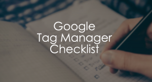 Google Tag Manager Checklist