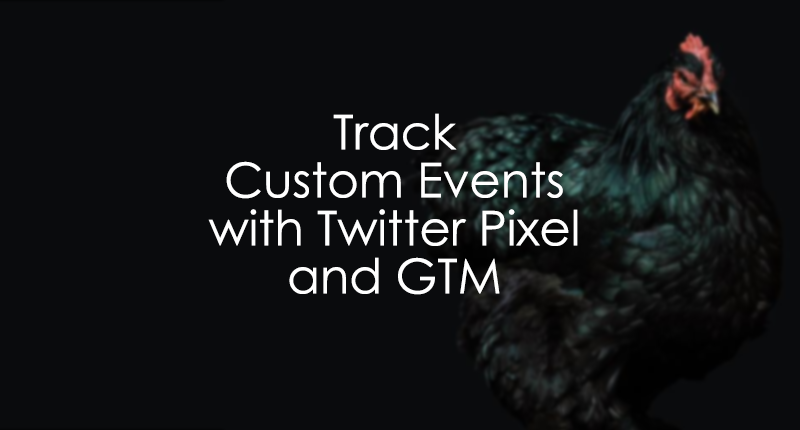 Track Custom Events with Twitter Pixel and Google Tag Manager