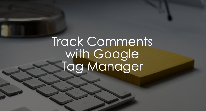 Track comments with Google Tag Manager