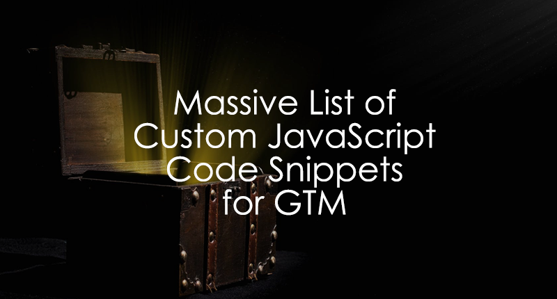 Massive List of Custom JavaScript Snippets for Google Tag Manager