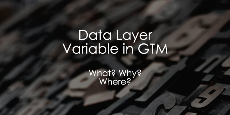 Data Layer Variable in Google Tag Manager: Complete Guide