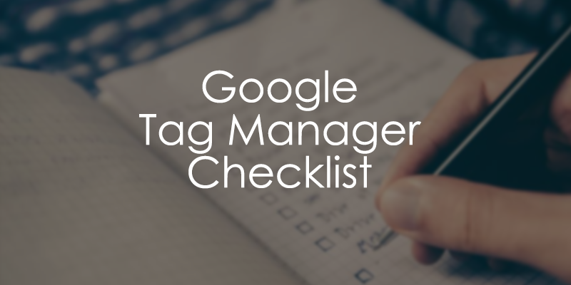 Google Tag Manager Checklist [2018] - 68 Ways to Prepare a