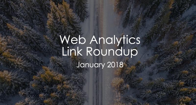 Web analytics link roundup, January 2018