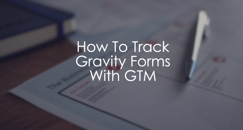 How to track Gravity Forms with Google Tag Manager