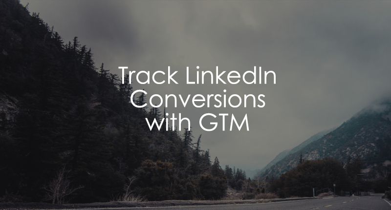 Track Linkedin Conversions with Google Tag Manager