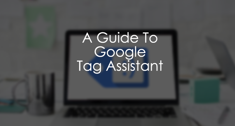 Google Tag Assistant Tutorial