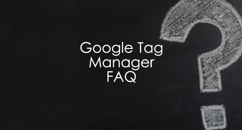 Google Tag Manager FAQ