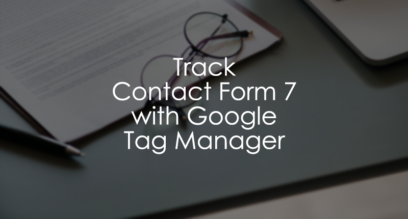 Contact Form 7 Event Tracking with Google Tag Manager