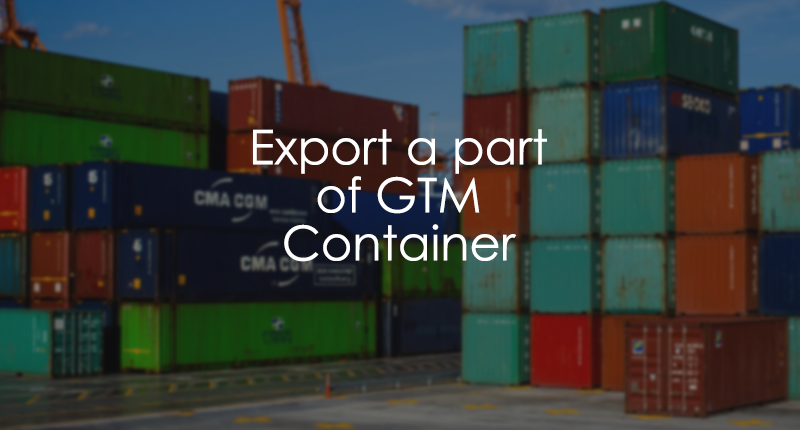 Export a part of Google Tag Manager Container