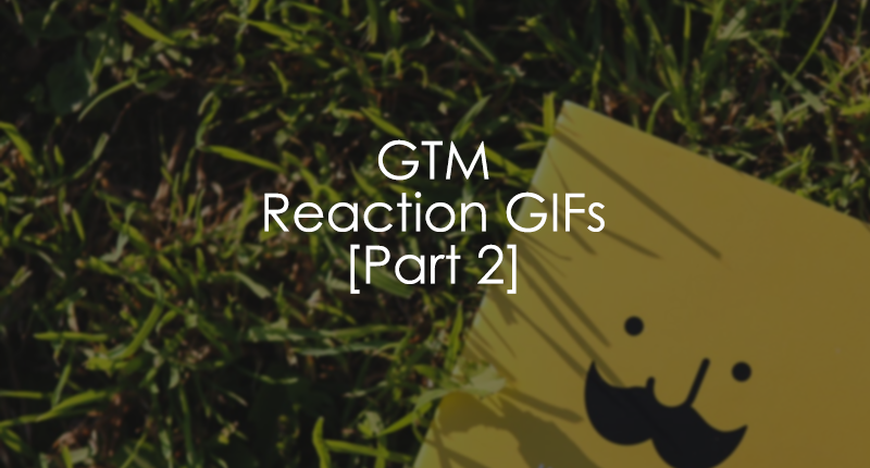 Google Tag Manager Reaction Gifs - Part 2