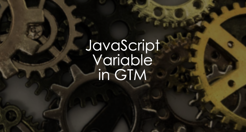 JavaScript Variable in Google Tag Manager