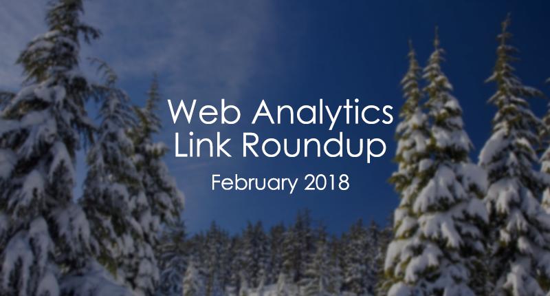 Web analytics link roundup february 2018