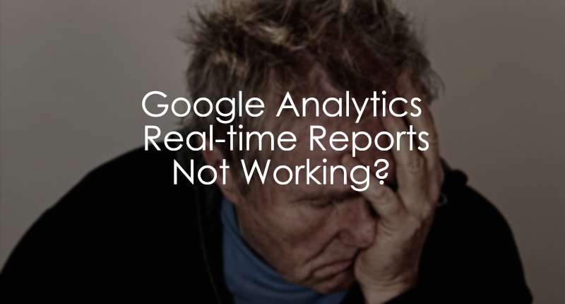 Google Analytics real-time reports not working
