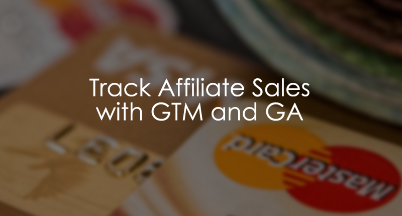 Track Affiliate Sales with Google Tag Manager and Google