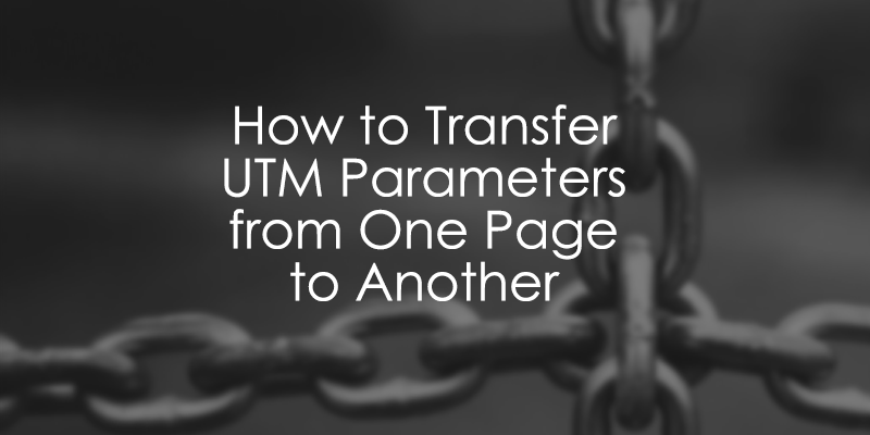 Transfer UTM Parameters From One Page To Another with Google Tag Manager