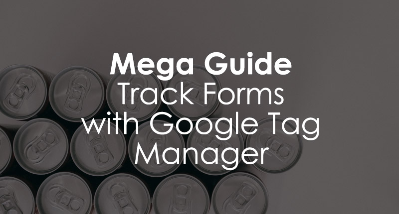 Google Tag Manager Form Tracking guide