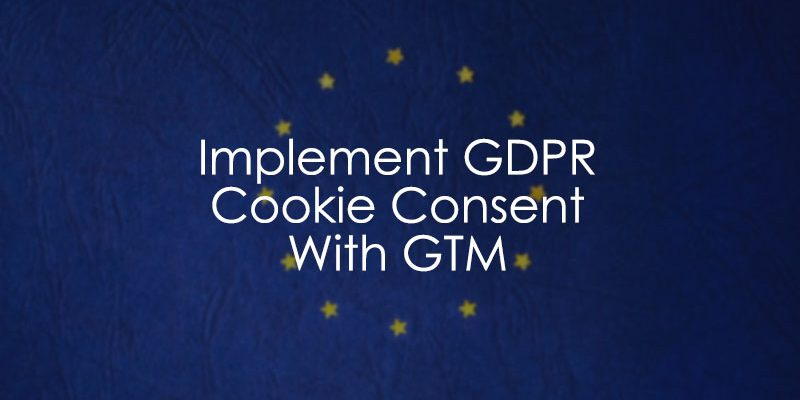 how to implement gdpr cookie consent notification with google tag manager analytics mania