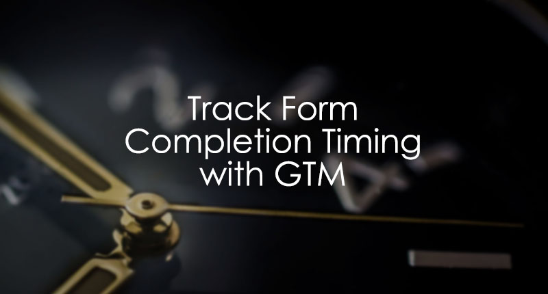 Tracking Timing of Form Submission with Google Tag Manager