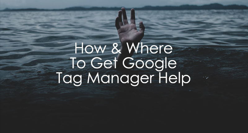 How and where to get Google Tag Manager help