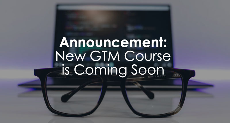 New GTM course is coming soon